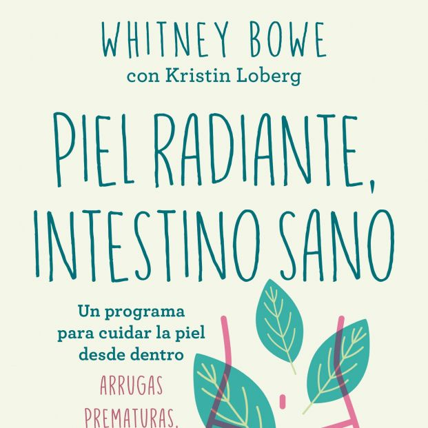La dermatóloga Whitney Bowe asegura que una piel radiante se consigue con un intestino sano