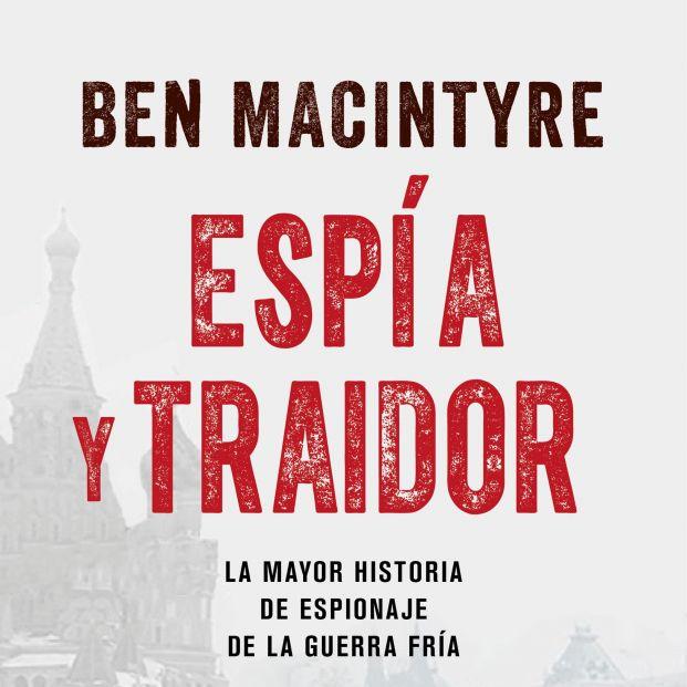 El periodista Ben Macintyre da a conocer los secretos más oscuros del espionaje en la Guerra Fría