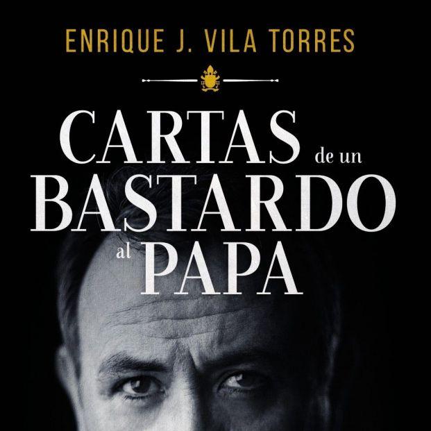 El abogado Enrique J. Vila Torres publica en castellano su libro Cartas de un bastardo al Papa