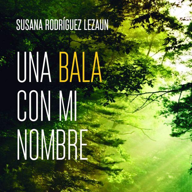 La nueva novela Susana Rodríguez Lezaún Una bala con mi nombre