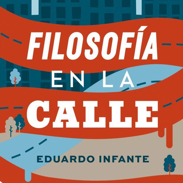 Eduardo Infante escribe un libro para pensar Filosofía en la calle