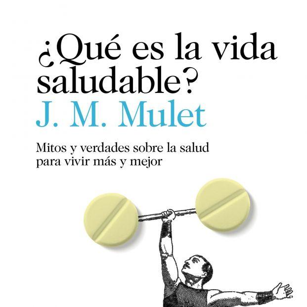 J.M. Mulet aclara 103 mitos sobre salud en su libro Qué es la vida saludable