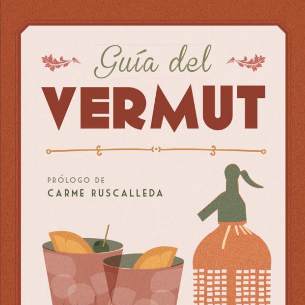 Una guía sobre el vermut, el aperitivo que nunca se pasa de moda (Ed. GeoPlaneta)