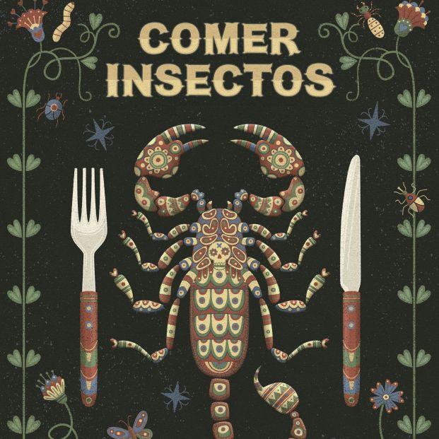 Nutritivos, baratos y fáciles de criar, así son los insectos los incluirías en tu dieta (Ed. Planeta Gastro)