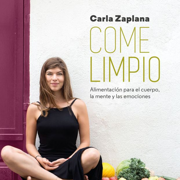La dietista nutricionista Carla Zaplana da las pautas para comer limpio (Ed. Cooked by Urano)