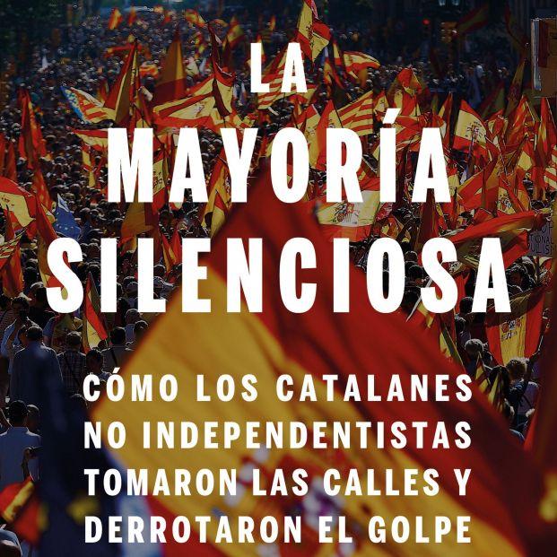 La mayoría silenciosa Un homenaje a todos los catalanes que sienten españoles (Ed. Deusto)