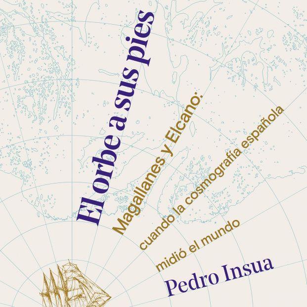 La gesta de Magallanes y Elcano, al detalle en 'El orbe a sus pies' de Pedro Insua