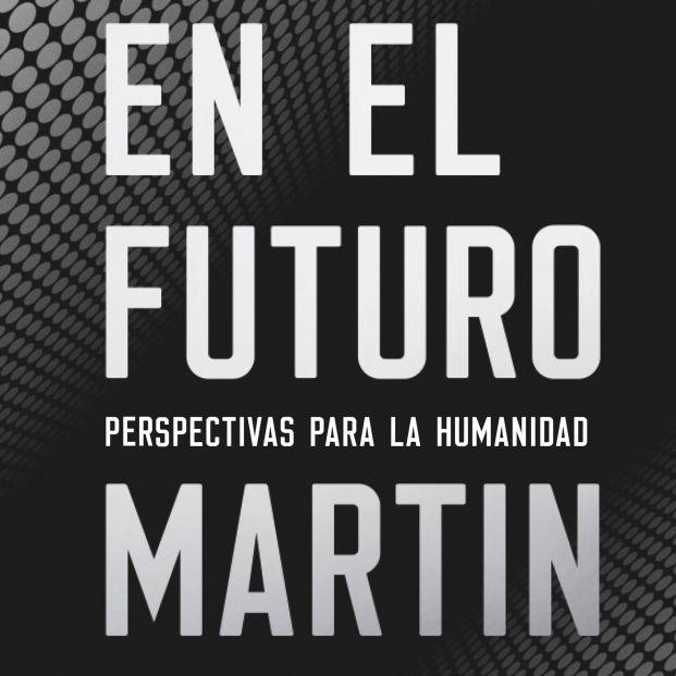 Cómo será la Tierra en unos años Sir Martin Rees lo desvela en su libro En el futuro