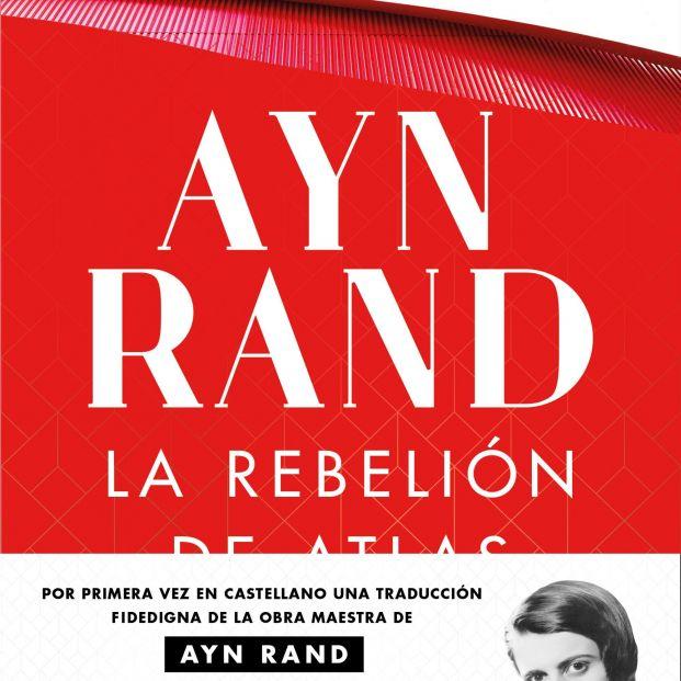 La rebelión del atlas, de la filósofa Ayn Rand, en una nueva traducción fidedigna